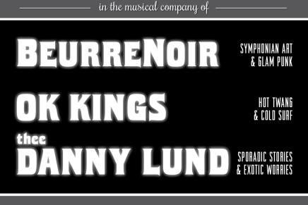 Husk at THEE DANNY LUND + BEURRE NOIR + OK KINGS spiller iaften!