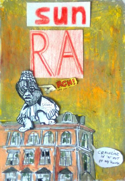 Image du Jour:  Sun Ra, Rgh! Crawling in 'n' out of my house